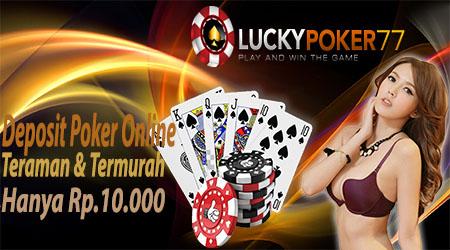 Poker Deposit Teraman & Termurah Hanya Rp.10.000,-