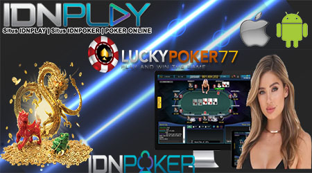 Daftar Poker IdnPlay Termudah Gratis Bersama LuckyPoker77