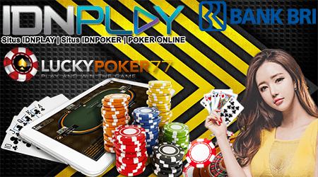 Deposit Idn Poker Menggunakan Bank BRI 24 Jam Nonstop